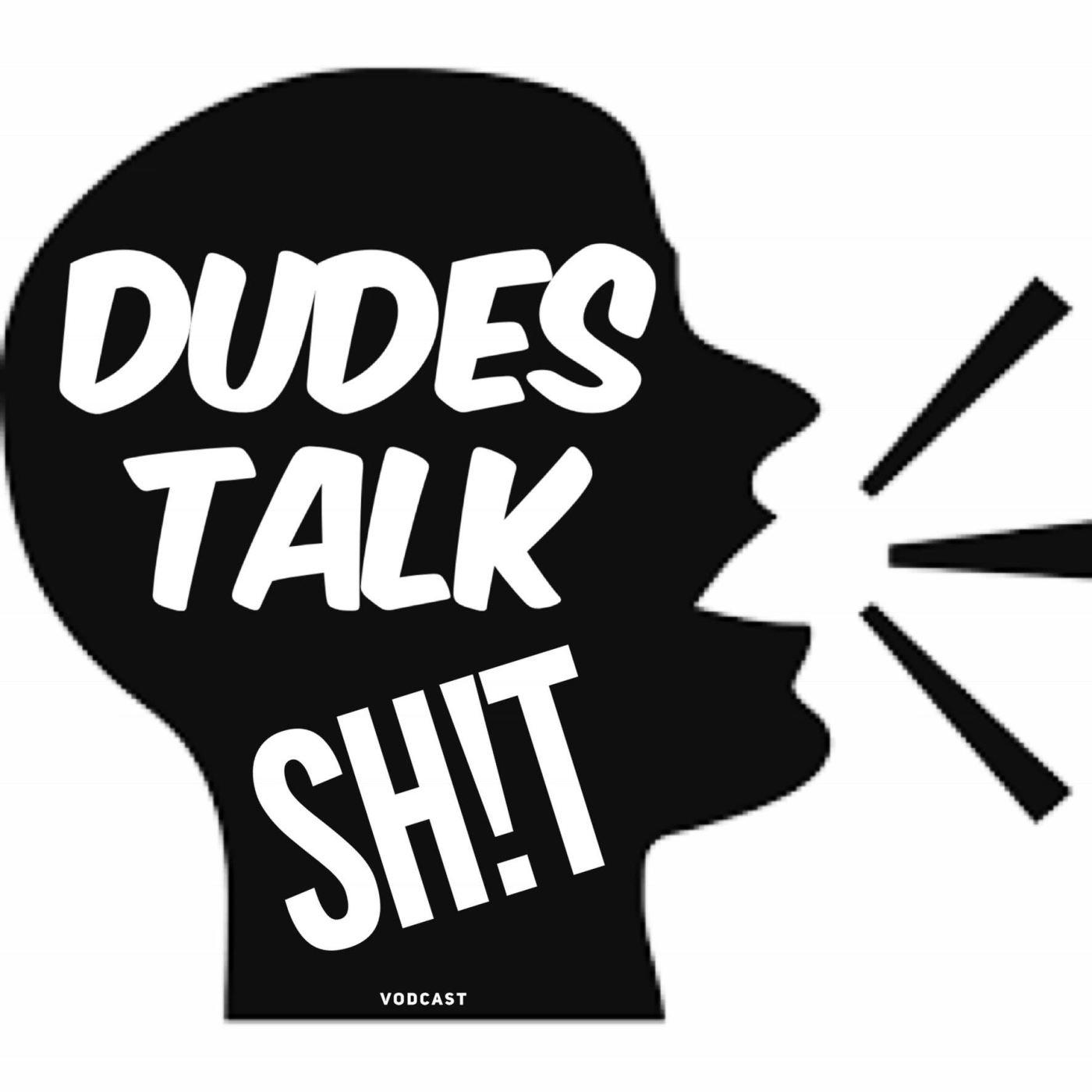 Dudes Talk Shit