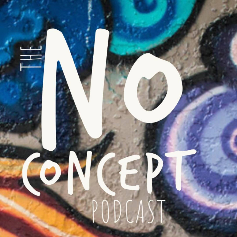 The No Concept Podcast