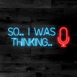 So, I Was Thinking