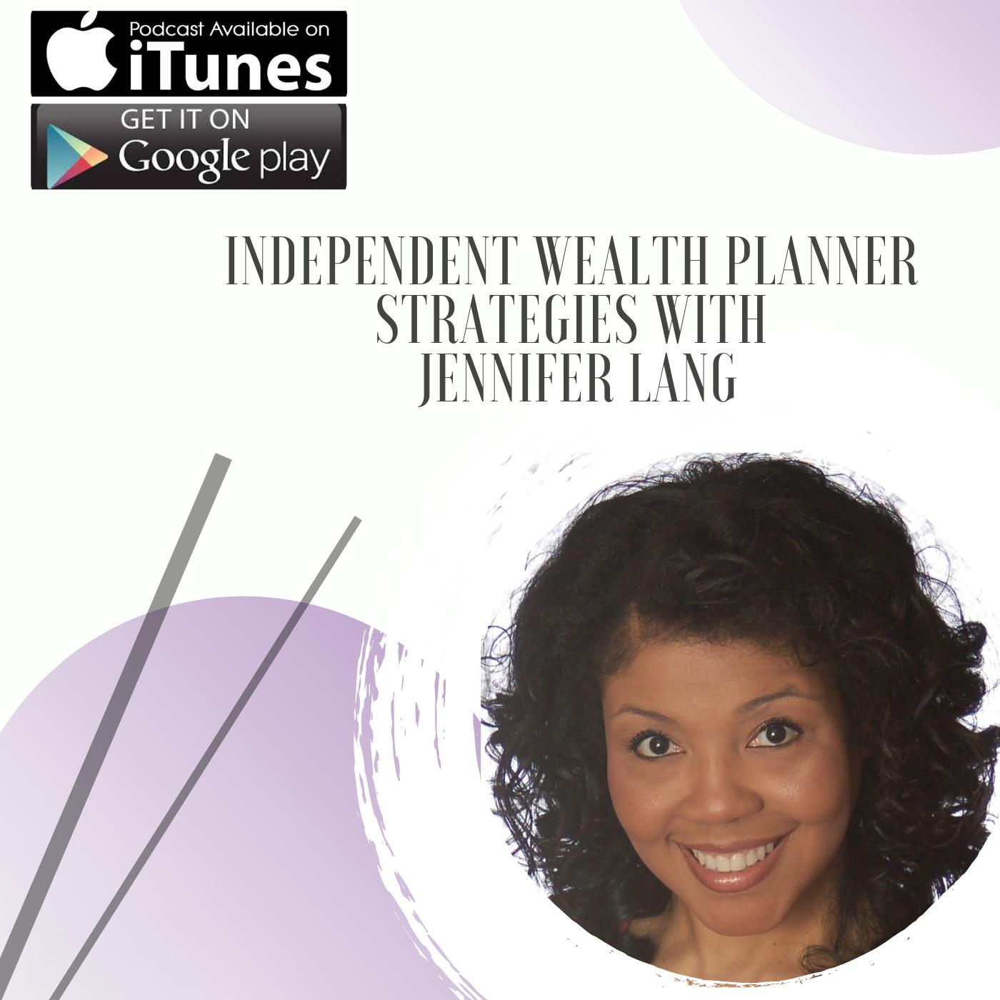 Independent Wealth Planner Strategies with Jennifer Lang.