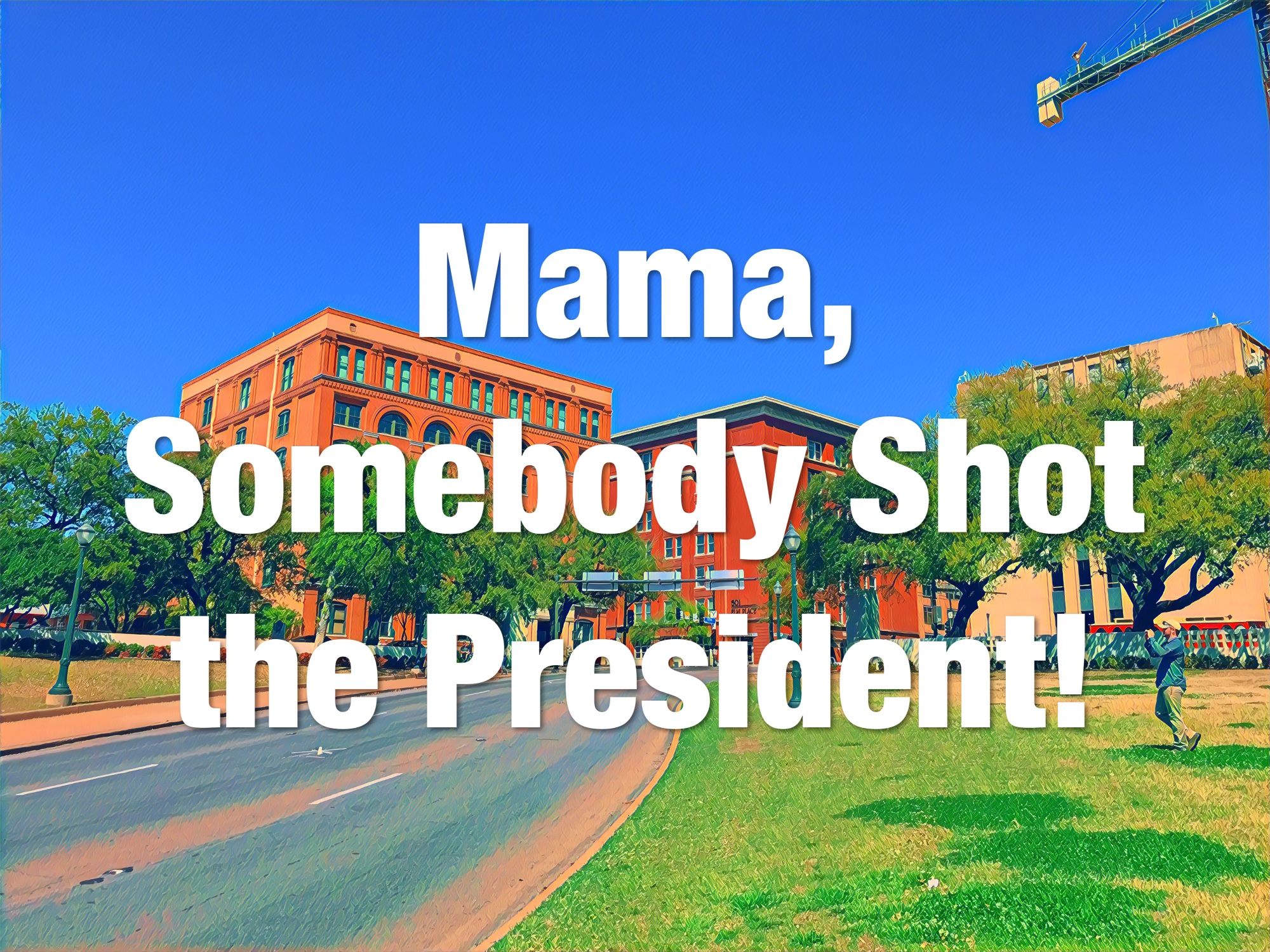 Momma,somebody shot the president