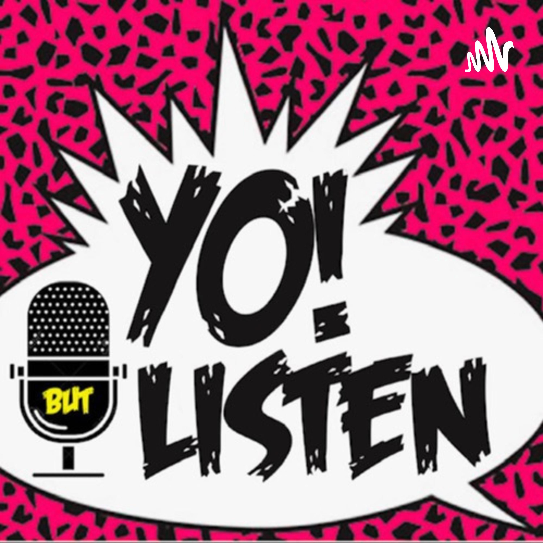 Yo But Listen!
