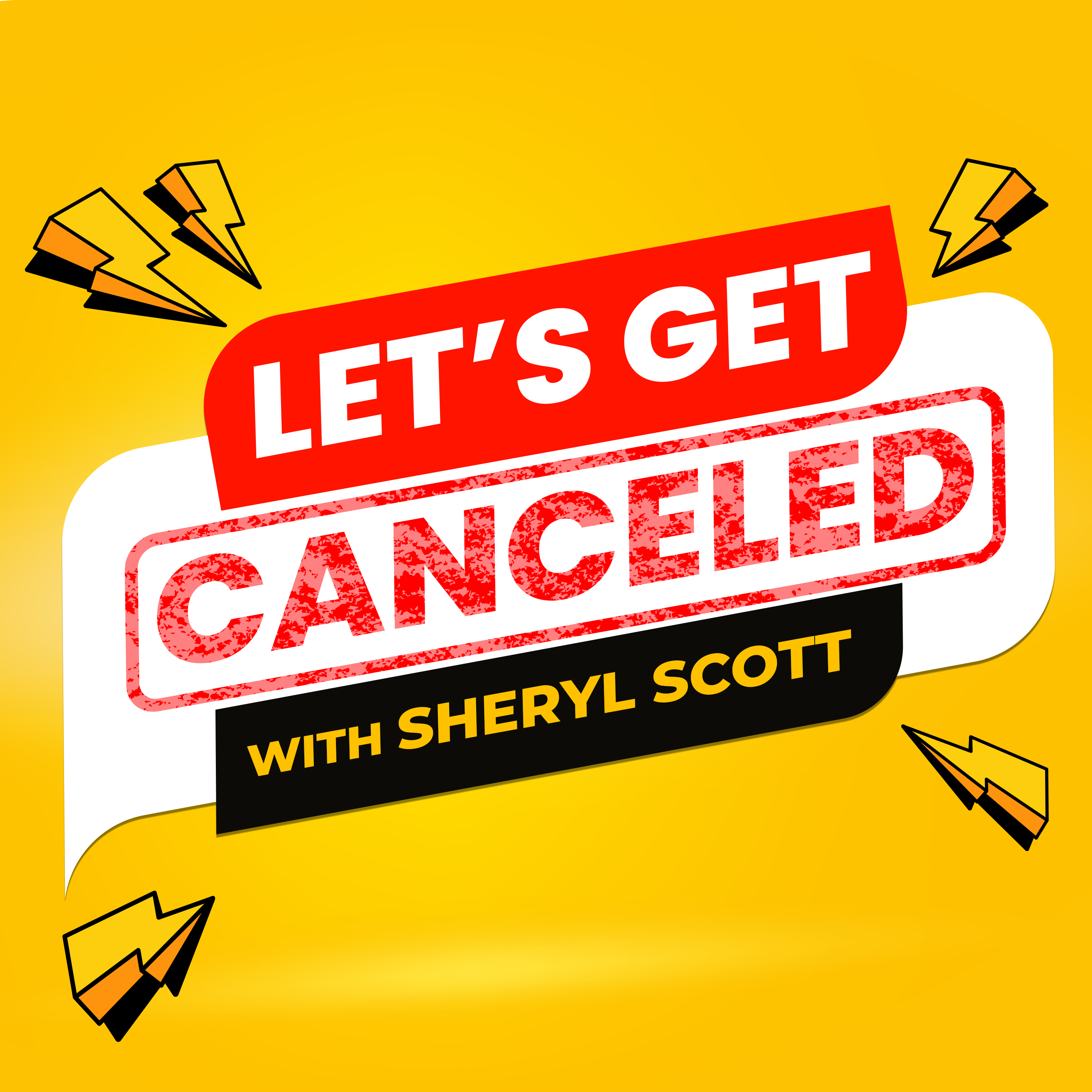 Let's Get Canceled with Sheryl Scott