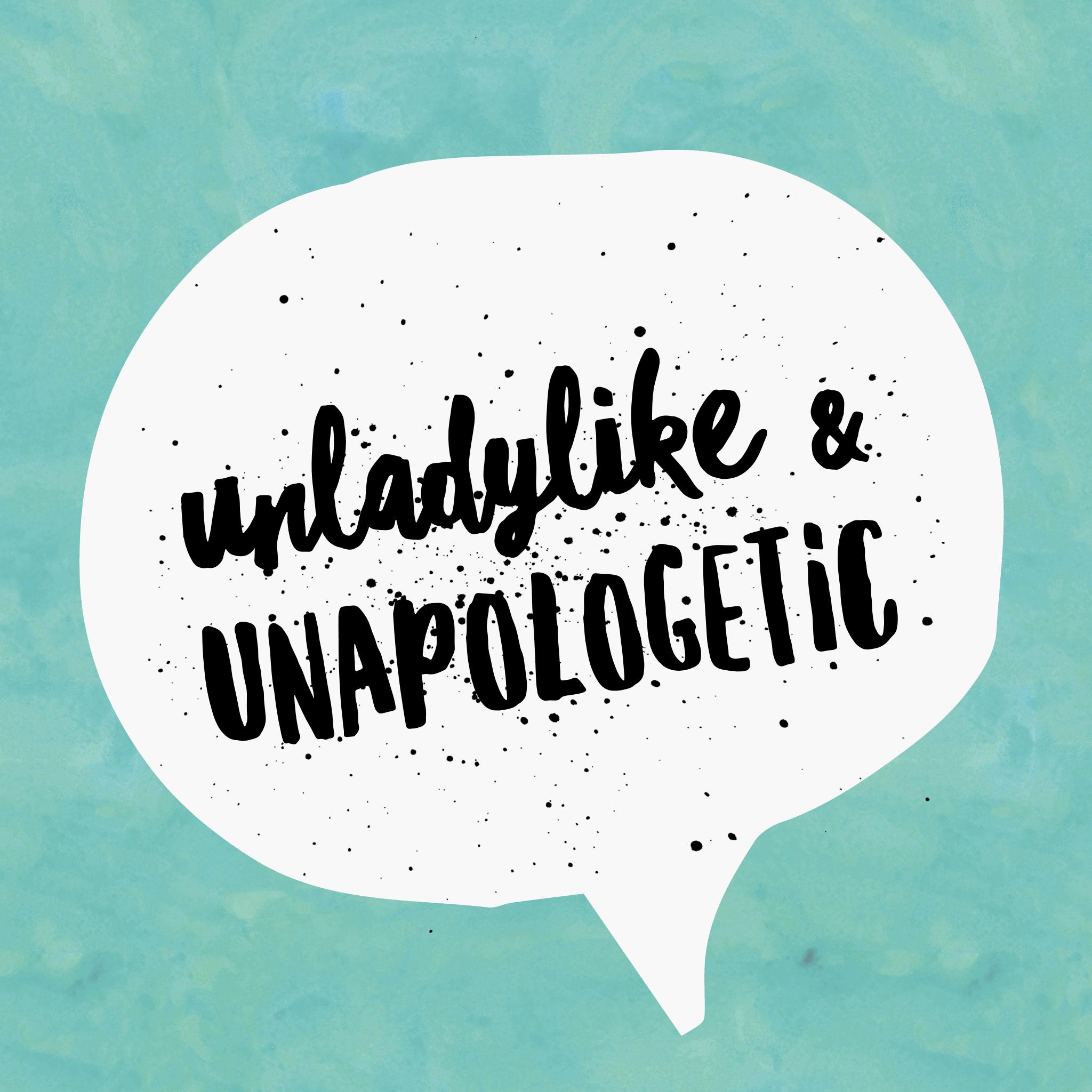 Unladylike and Unapologetic