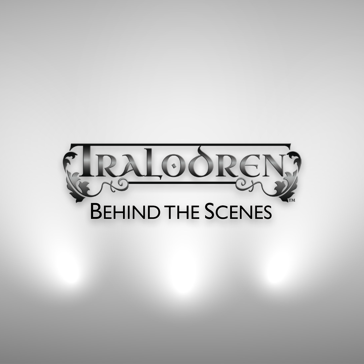 Tralodren: Behind the Scenes